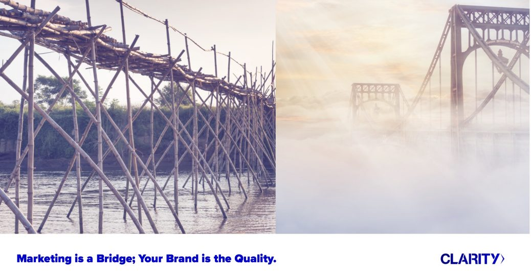 Marketing is a Bridge; Your Brand is the Quality of the Bridge.